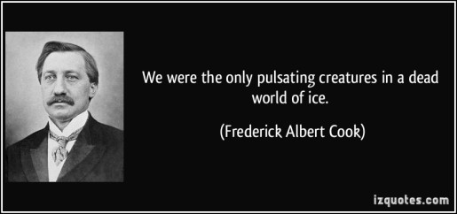 quote-we-were-the-only-pulsating-creatures-in-a-dead-world-of-ice-frederick-albert-cook-41482